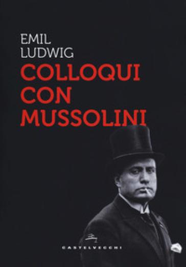 Colloqui con Mussolini - Emil Ludwig |