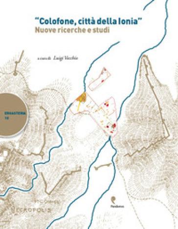 «Colofone, città della Ionia». Nuove ricerche e studi - L. Vecchio |