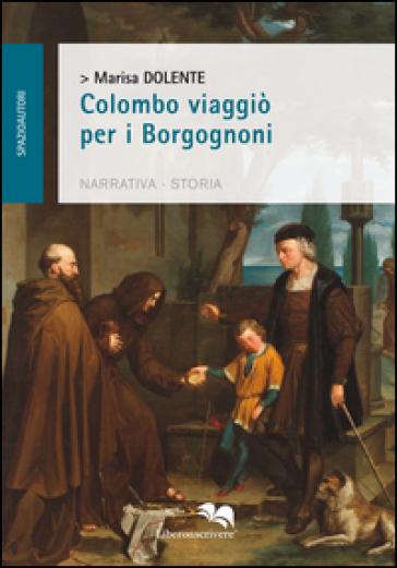Colombo viaggiò per i Borgognoni - Marisa Dolente |