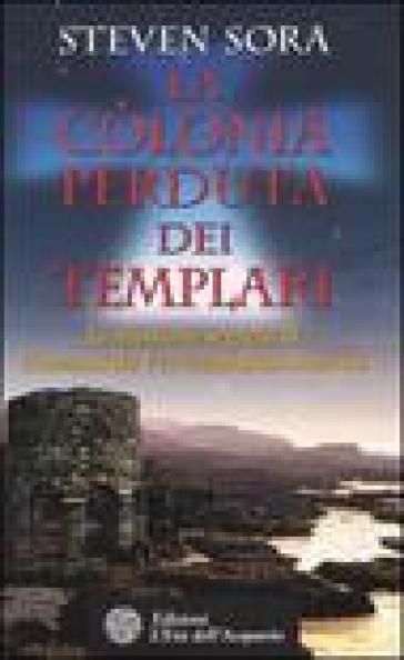 Colonia perduta dei Templari. La missione segreta di Giovanni da Verrazzano in America (La) - Steven Sora | Thecosgala.com
