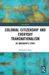 Colonial Citizenship and Everyday Transnationalism
