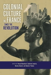 Colonial Culture in France since the Revolution