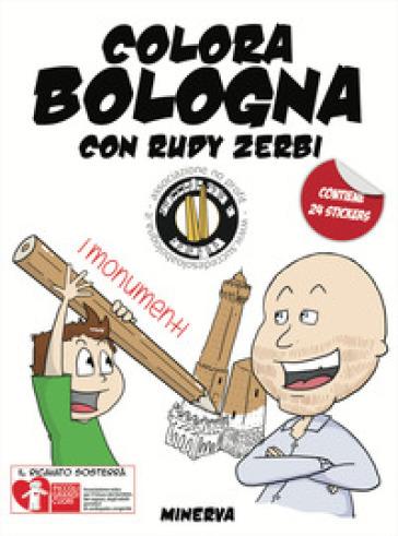 Colora Bologna con Rudy Zerbi. I monumenti. Con adesivi. Ediz. a colori - Vito Antonio Baldassarro |