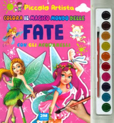 Colora il fantastico mondo delle fate con gli acquarelli. Piccolo artista. Ediz. a colori. Con gadget