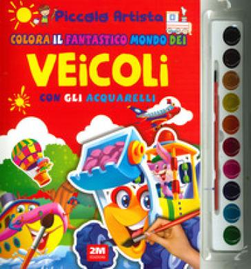 Colora il fantastico mondo dei veicoli con gli acquarelli. Piccolo artista. Ediz. a colori. Con gadget