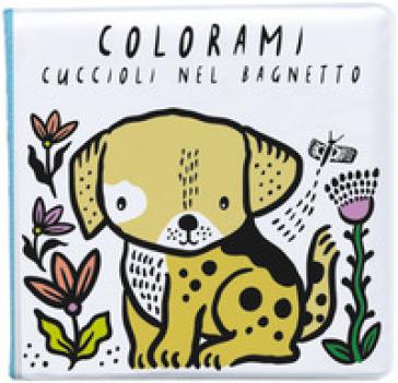 Colorami. Cuccioli nel bagnetto. Ediz. a colori. Con gadget - Wee Gallery | Thecosgala.com