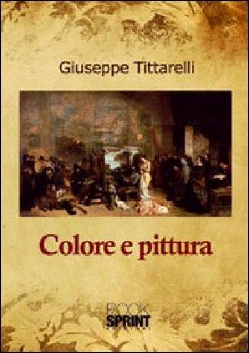 Colore e pittura - Giuseppe Tittarelli |