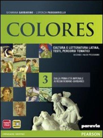 Colores. Per le Scuole superiori. Con espansione online. 3: Dalla prima età imperiale ai regni romano-barbarici - Garbarino |
