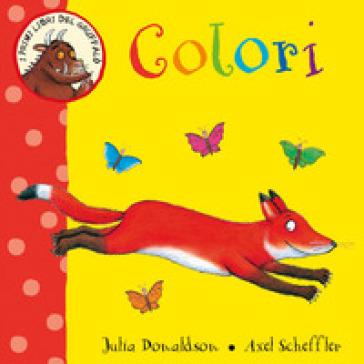 Colori. I primi libri del Gruffalò. Ediz. illustrata - Julia Donaldson |