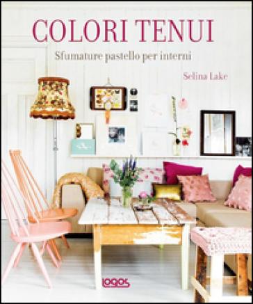 Colori tenui sfumature delicate per gli interni moderni selina lake libro mondadori store - Colori moderni per interni ...