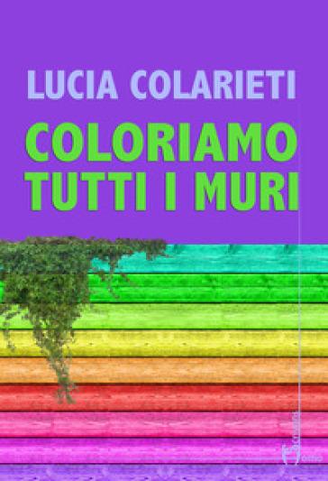Coloriamo tutti i muri - Lucia Colarieti |
