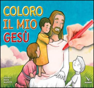 Coloro il mio Gesù. Ediz. illustrata - Silvia Allocco |