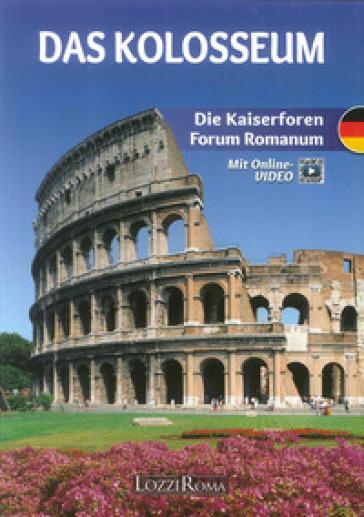 Il Colosseo. l Fori Imperiali e il Foro Romano. Ediz. tedesca. Con video online