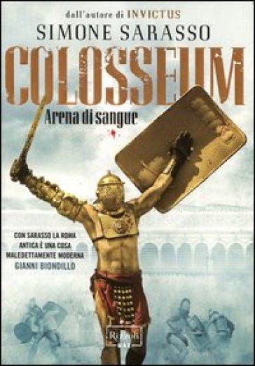 Colosseum. Arena di sangue - Simone Sarasso | Jonathanterrington.com