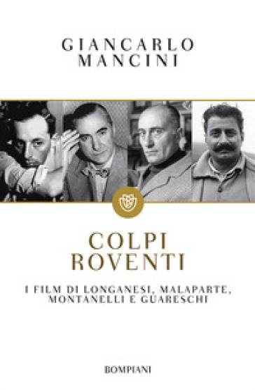 Colpi roventi. I film di Longanesi, Malaparte, Montanelli e Guareschi - Giancarlo Mancini | Ericsfund.org