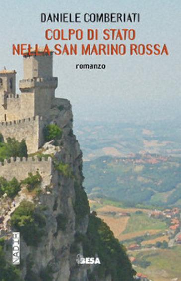 Colpo di stato nella San Marino rossa - Daniele Comberiati | Ericsfund.org