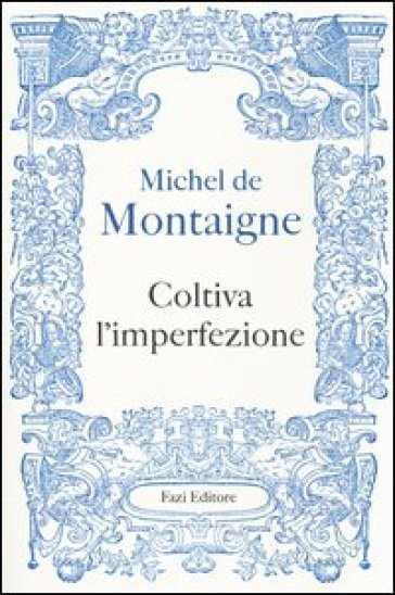 Coltiva l'imperfezione - Michel de Montaigne |