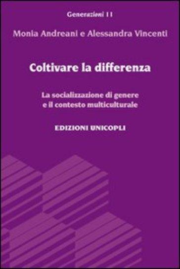 Coltivare la differenza. La socializzazione di genere e il contesto multiculturale - Monia Andreani | Jonathanterrington.com