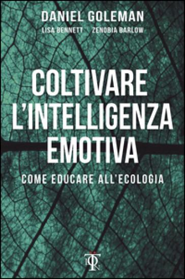 Coltivare l'intelligenza emotiva. Come educare all'ecologia - Daniel Goleman   Jonathanterrington.com