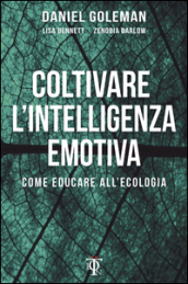 Coltivare l intelligenza emotiva. Come educare all ecologia