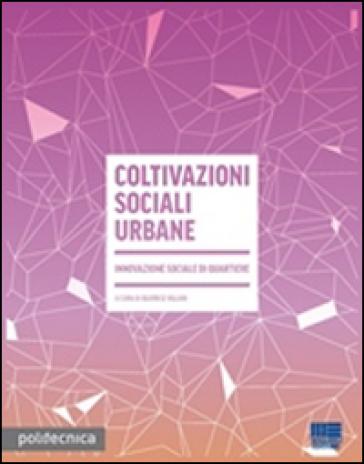 Coltivazioni sociali urbane. Innovazione sociale di quartiere - B. Villari   Kritjur.org