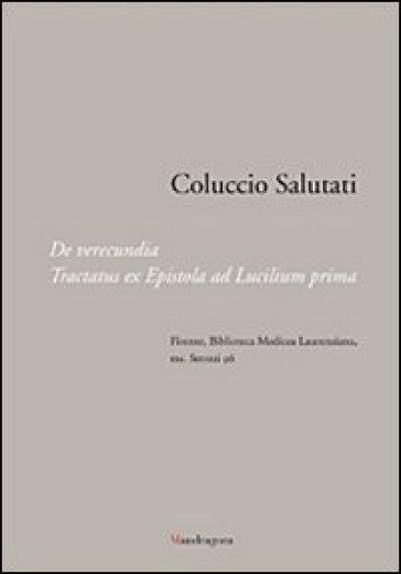 Coluccio Salutati. De verecundia. Tractatus ex epistola ad Lucilium prima. Firenze, Biblioteca Medicea Laurenziana, ms. Strozzi 96