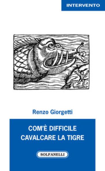 Com'è difficile cavalcare la tigre - Renzo Giorgetti | Jonathanterrington.com