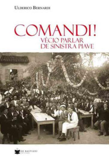 Comandi! Vècio parlar de sinistra Piave - Ulderico Bernardi | Ericsfund.org