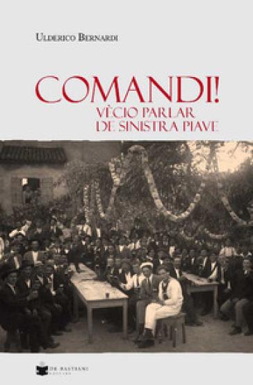 Comandi! Vècio parlar de sinistra Piave - Ulderico Bernardi | Kritjur.org