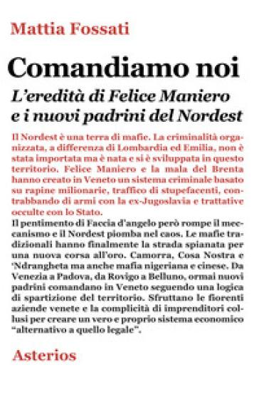 Comandiamo noi. L'eredità di Felice Maniero e i nuovi padrini del Nordest - Mattia Fossati pdf epub