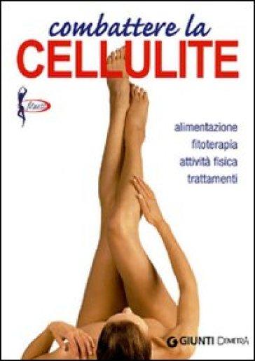 Combattere la cellulite. Alimentazione, fitoterapia, attività fisica, trattamenti - Elisa Lecci |