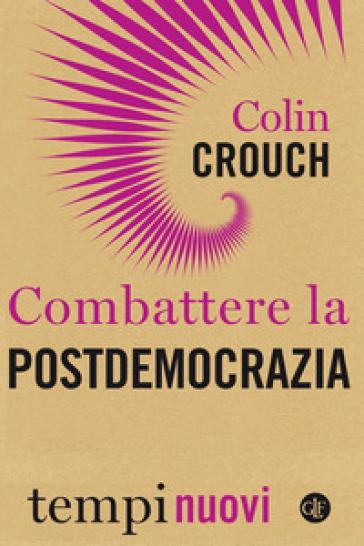 Combattere la postdemocrazia - Colin Crouch |