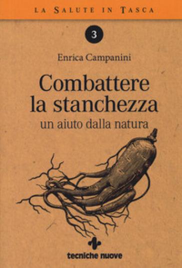 Combattere la stanchezza. Un aiuto dalla natura - Enrica Campanini | Jonathanterrington.com