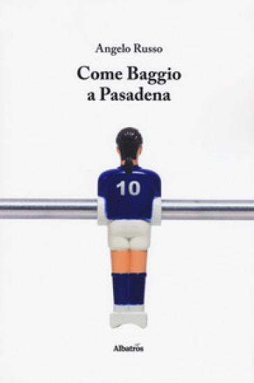 Come Baggio a Pasadena - Angelo Russo |