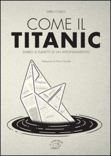Come il Titanic. Diario a fumetti di un affondamento - Antonella Selva | Jonathanterrington.com