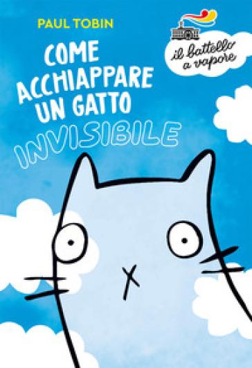 Come acchiappare un gatto invisibile - Paul Tobin  