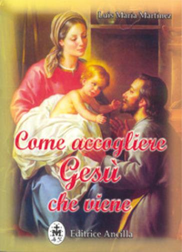 Come accogliere Gesù che viene - Luis Maria Martinez |
