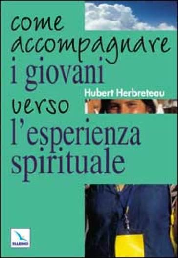 Come accompagnare i giovani verso l'esperienza spirituale - Hubert Herbreteau |