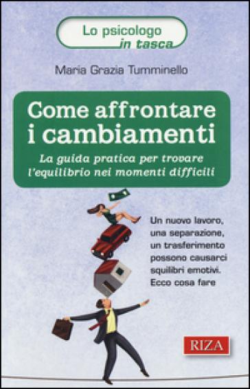 Come affrontare i cambiamenti. La guida pratica per trovare l'equilibrio nei momenti difficili - M. Grazia Tumminello   Thecosgala.com