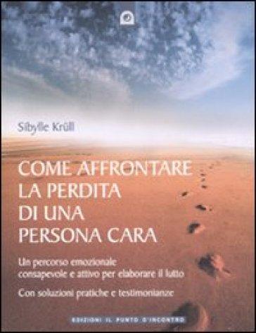 Come affrontare la perdita di una persona cara. Un percorso emozionale consapevole e attivo per elaborare il lutto - Sibylle Krull | Ericsfund.org