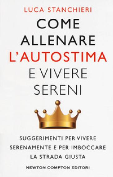 Come allenare l'autostima e vivere sereni - Luca Stanchieri pdf epub