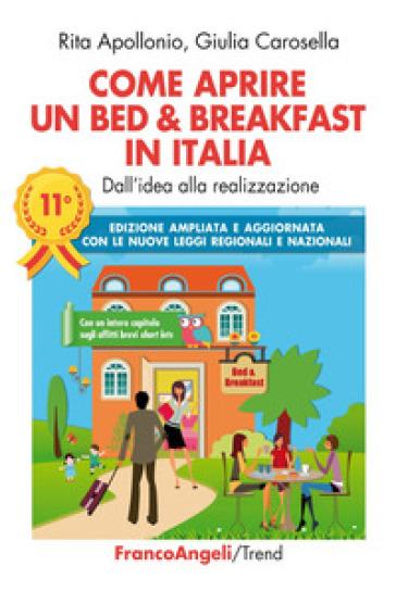 Come aprire un bed & breakfast in Italia. Dall'idea alla realizzazione. Ediz. ampliata - Rita Apollonio |
