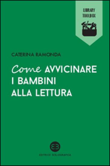Come avvicinare i bambini alla lettura - Caterina Ramonda pdf epub
