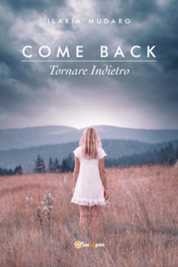Come back. Tornare indietro - Ilaria Mudaro | Jonathanterrington.com