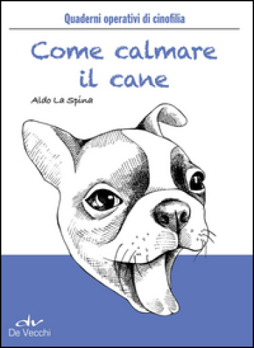 Come calmare il cane - A. La Spina  