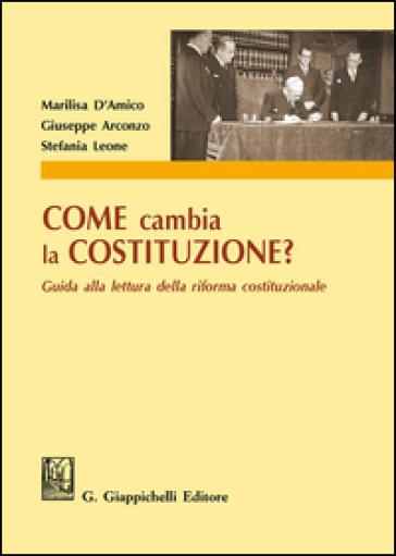Come cambia la Costituzione? Guida alla lettura della riforma costituzionale - Marilisa D'Amico |