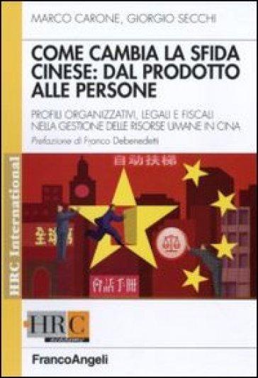 Come cambia la sfida cinese: dal prodotto alle persone. Profili organizzativi, legali e fiscali nella gestione delle risorse umane in Cina - Marco Carone  