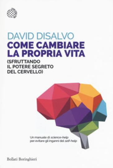 Come cambiare la propria vita (sfruttando il potere segreto del cervello) - David DiSalvo pdf epub