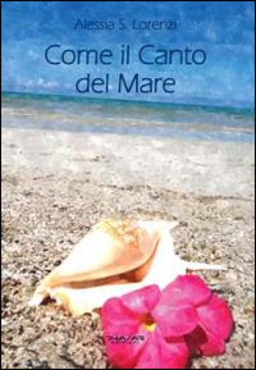 Come il canto del mare. Raccolta di pensieri, frasi, aforismi e riflessioni - Alessia S. Lorenzi | Kritjur.org