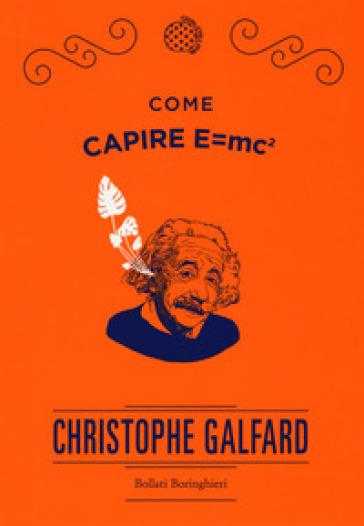 Come capire E=mc2 - Christophe Galfard |